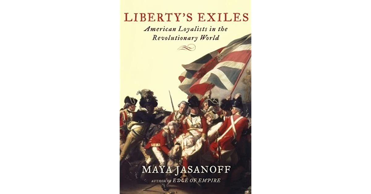 Liberty's Exiles: American Loyalists in the Revolutionary World by