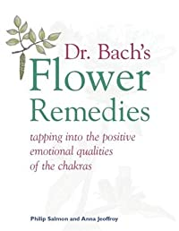 Dr. Bach's Flower Remedies: Tapping Into the Positive Emotional Qualities of the Chakras