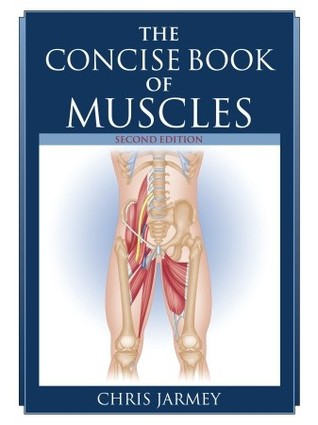The Concise Book of Muscles by Chris Jarmey