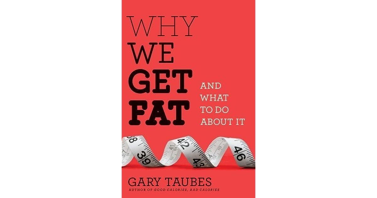 ed2ad3714c8 Why We Get Fat: And What to Do About It by Gary Taubes