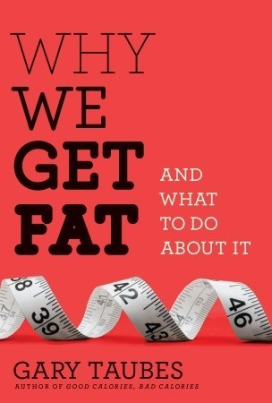 Gary Taubes Why We Get Fat And What to Do Abou