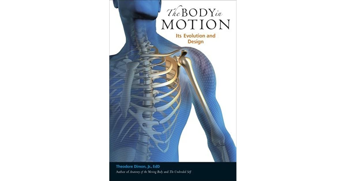 The Body In Motion Its Evolution And Design By Theodore Dimon Jr