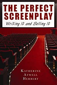 The Perfect Screenplay: Writing It and Selling It