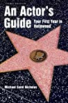An Actor's Guide--Your First Year in Hollywood
