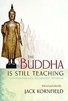 The Buddha Is Still Teaching: Contemporary Buddhist Wisdom