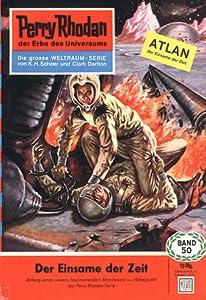 Perry Rhodan 50: Der Einsame der Zeit (Perry Rhodan - Heftromane, #50)