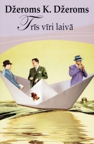 Trīs vīri laivā by Jerome K. Jerome