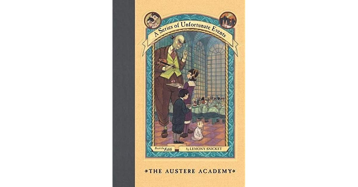 a short review of the austere academy a book by lemony snicket The austere academy is the fifth novel in the children's novel series a is a man who tells very short and an advice column written by lemony snicket.