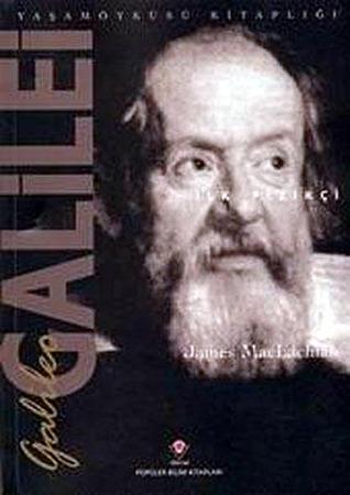Galileo Galilei - İlk Fizikçi by James MacLachlan