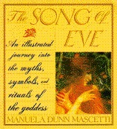 The Song Of Eve: Mythology And Symbols Of The Goddess