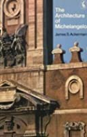 The Architecture of Michelangelo: With a catalogue of Michelangelo's works