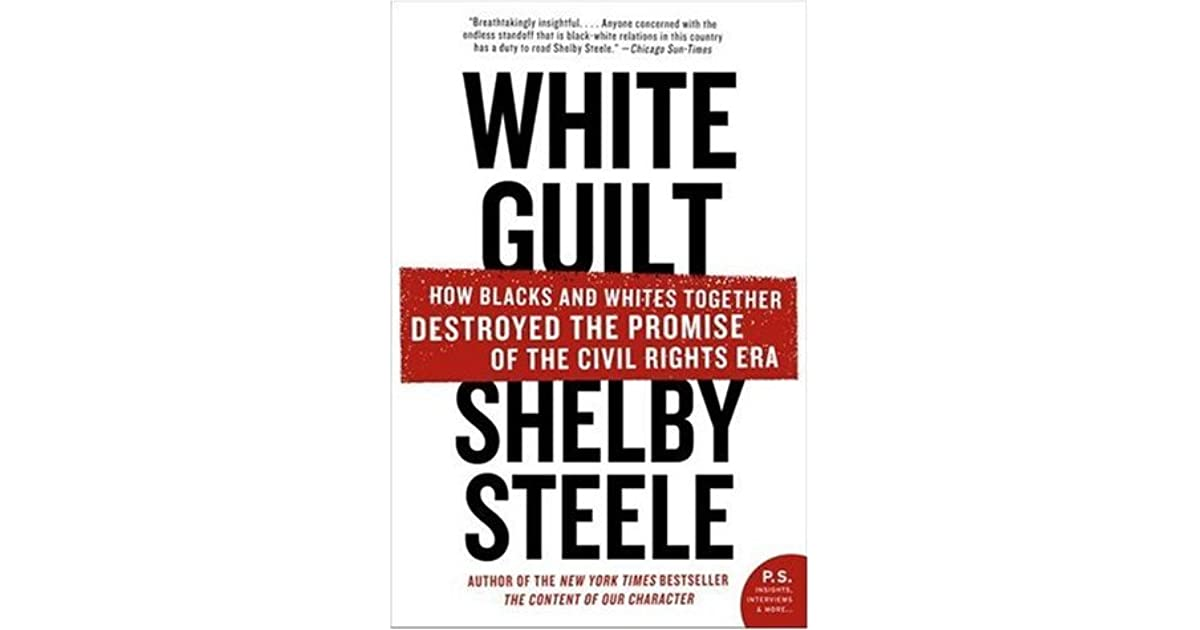 White guilt how blacks and whites together destroyed the promise of white guilt how blacks and whites together destroyed the promise of the civil rights era by shelby steele fandeluxe Choice Image