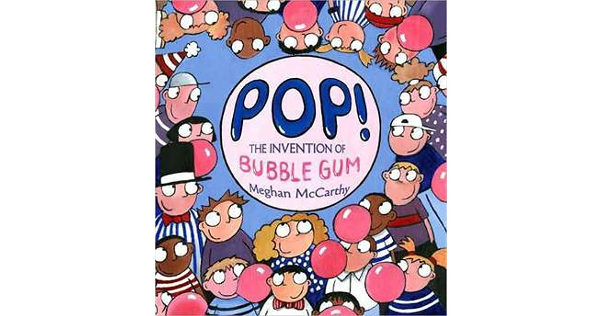 Pop The Invention Of Bubble Gum By Meghan Mccarthy