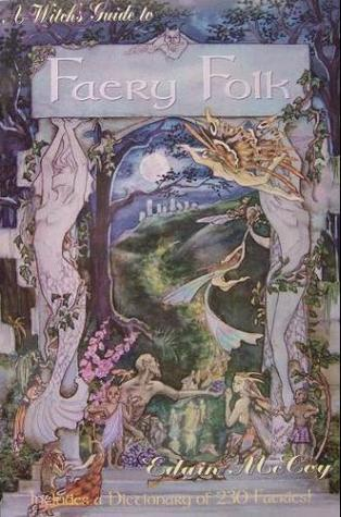 A Witch's Guide To Faery Folk: How to Work With the