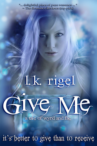Give Me (Wyrd and Fae, #1)
