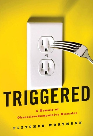 Triggered: A Memoir of Obsessive-Compulsive Disorder