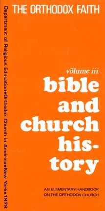 The Orthodox Faith, vol. III: Bible and Church History