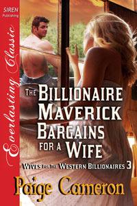 The Billionaire Maverick Bargains for a Wife