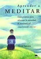Aprender a Meditar: Guía práctica para alcanzar la serenidad, la plenitud y el conocimiento interior