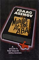 Murder at the ABA: A Puzzle in Four Days and Sixty Scenes