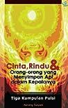 Cinta, Rindu & Orang-orang yang menyimpan Api dalam Kepalanya