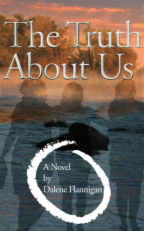 The Truth About Us by Dalene Flannigan