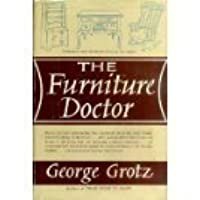 The Furniture Doctor: A Guide To The Care, Repair U0026 Refinishing Of Furniture