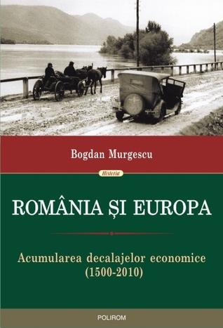 România și Europa. Acumularea decalajelor economice (1500 - 2010)
