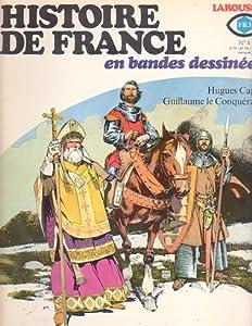 Histoire De France En Bandes Dessinées: No 4 - Hughes Capet, Guillame le Conquérant (Histoire De France, #4)