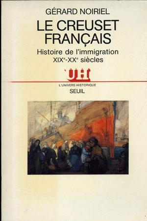 Le creuset francais : Histoire de l'immigration ( XIXe - XXe siècle )