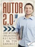 Autor 2.0 - Jak wydać (własną) książkę i na tym zarobić