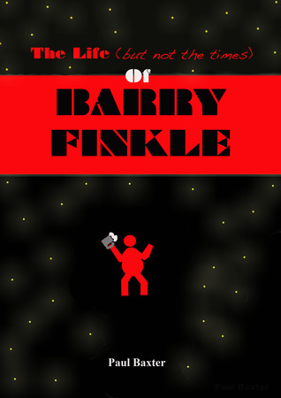 The Life (but not the times) Of Barry Finkle