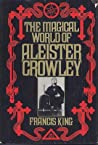 The Magical World of Aleister Crowley by Francis X. King