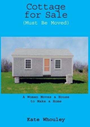 Cottage for Sale, Must Be Moved: A Woman Moves a House to