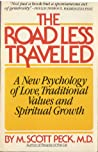 The Road Less Traveled: A New Psychology of Love, Traditional Values and Spiritual Growth by M. Scott Peck
