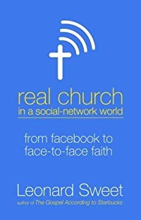 Real Church in a Social Network World: From Facebook to Face-to-Face Faith