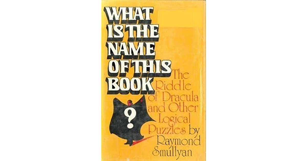 What Is the Name of This Book? by Raymond M  Smullyan