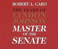 Master of the Senate: The Years of Lyndon Johnson - Volume 3
