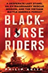Blackhorse Riders: A Desperate Last Stand, an Extraordinary Rescue Mission, and the Vietnam Battle America Forgot