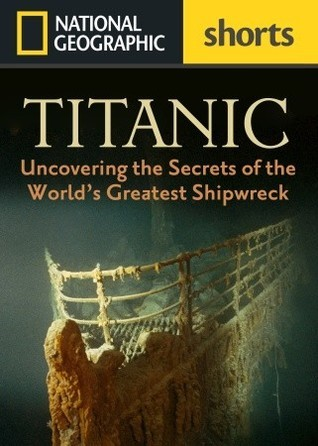 Titanic - Uncovering the Secrets of the World's Greatest Shipwreck