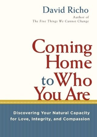 Coming Home to Who You Are Discovering Your Natural Capacity for Love, Integrity, and Compassion
