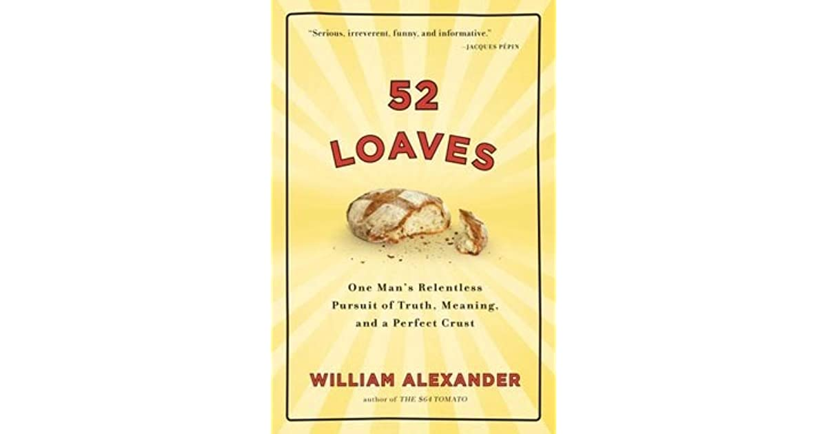 52 loaves one mans relentless pursuit of truth meaning and a 52 loaves one mans relentless pursuit of truth meaning and a perfect crust by william alexander fandeluxe Document