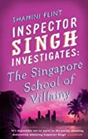 The Singapore School of Villainy (Inspector Singh Investigates #3)