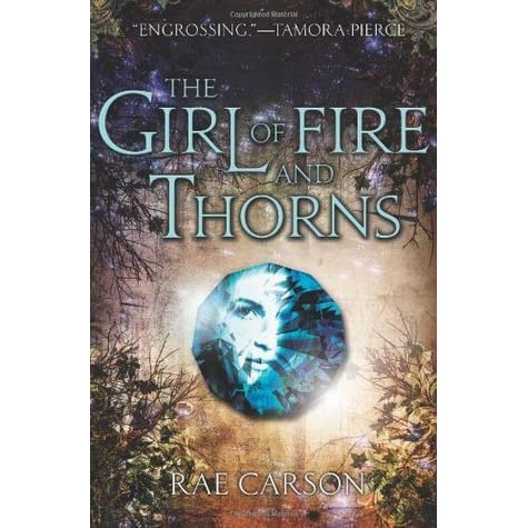 The Girl of Fire and Thorns (Fire and Thorns, #1) by Rae Carson