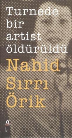 Turnede Bir Artist Öldürüldü by Nahid Sırrı Örik