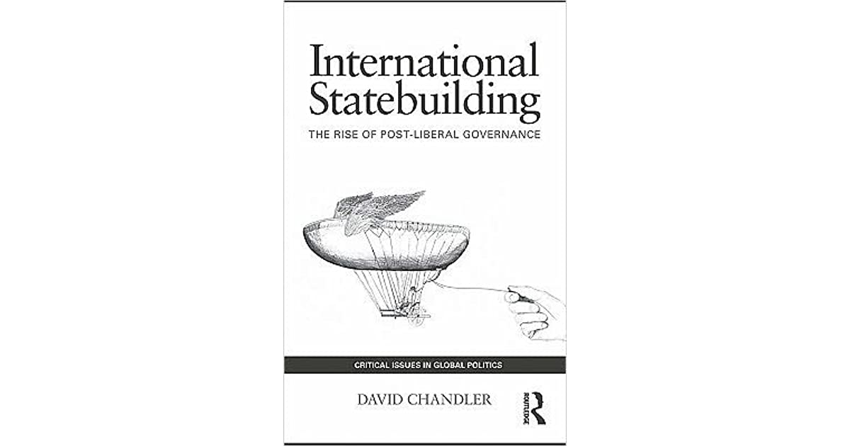 International Statebuilding: The Rise of Post-Liberal Governance by David  Chandler