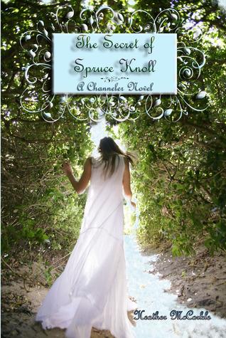 The Secret of Spruce Knoll (Channeler, #1)