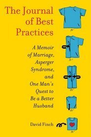 The Journal of Best Practices A Memoir of Marriage, Asperger Syndrome, and One Man's Quest to Be a Better Husband