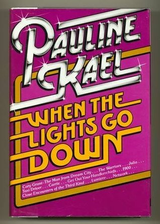 When the Lights Go Down: Film Writings, 1975-1980 by Pauline