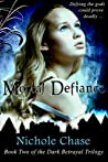 Mortal Defiance (Dark Betrayal Trilogy, #2)